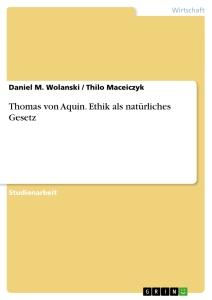 Thomas von Aquin. Ethik als natürliches Gesetz - GRIN Verlag