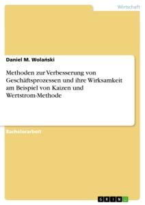 Methoden zur Verbesserung von Geschäftsprozessen und ihre Wirksamkeit am Beispiel von Kaizen und Wertstrom-Methode - GRIN Verlag